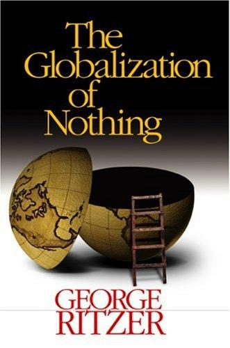 a critical analysis of the mcdonaldization of society an article by george ritzer The third edition of mcdonaldization: the reader includes a wide array of sources, from journal articles, to essays from edited books, to newspaper and magazine articles george ritzer.